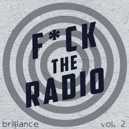 FucktheRadioBrilliance Vol 2